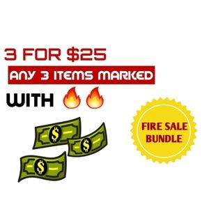 3 For $25 Fire Sale!!